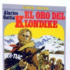 Cómics: SUPER TOTEM 14. EL ORO DEL KLONDIKE (ALARICO GATTIA) NUEVA FRONTERA, 1981. Lote 155958688