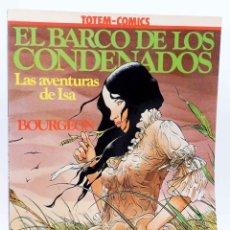 Cómics: COLECCIÓN VÉRTIGO 3. LAS AVENTURAS DE ISA 1. EL BARCO DE LOS CONDENADOS (BOURGEON). TOTEM COMICS. Lote 155958708