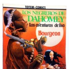 Cómics: COLECCIÓN VÉRTIGO 5. LAS AVENTURAS DE ISA 2. LOS NEGREROS DE DAHOMEY (BOURGEON), 1982. TOTEM COMICS. Lote 155958712