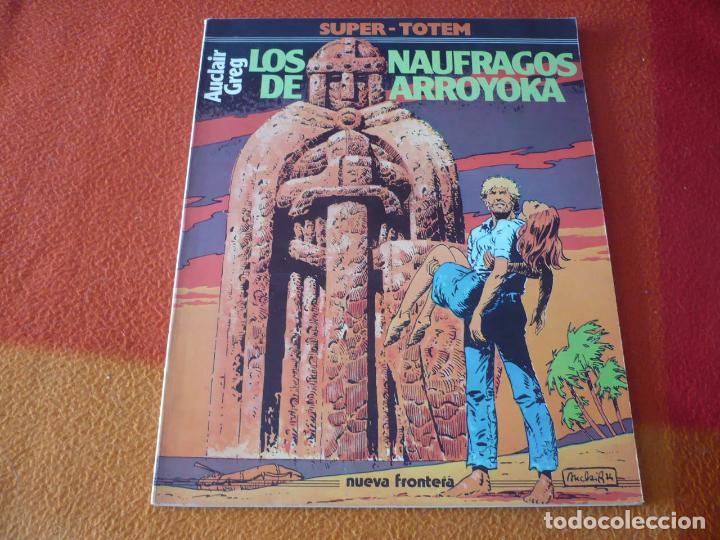 LOS NAUFRAGOS DE ARROYOKA ( AUCLAIR GREG ) ¡BUEN ESTADO! SUPER TOTEM 16 NUEVA FRONTERA (Tebeos y Comics - Nueva Frontera)