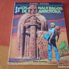 Cómics: LOS NAUFRAGOS DE ARROYOKA ( AUCLAIR GREG ) ¡BUEN ESTADO! SUPER TOTEM 16 NUEVA FRONTERA. Lote 190571951