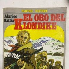 Cómics: EL ORO DEL KLONDIKE. ALARICO GATTIA. SUPER-TOTEM 14. EDITORIAL NUEVA FRONTERA. MADRID, 1981.. Lote 241017545