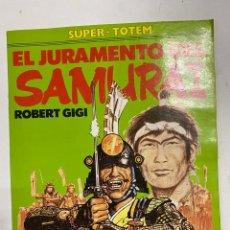 Cómics: EL JURAMENTO DEL SAMURAI. ROBERT GIGI. SUPER-TOTEM. EDITORIAL NUEVA FRONTERA. MADRID, 1982. Lote 241019485
