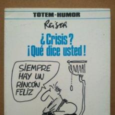 Cómics: ¿CRISIS? ¡QUÉ DICE USTED!, POR REISER (NUEVA FRONTERA, 1982). COLECCIÓN TÓTEM-HUMOR.. Lote 289287483