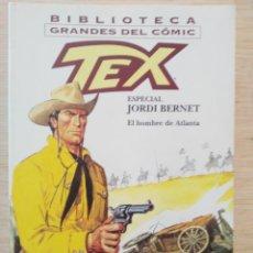 Cómics: BIBLIOTECA GRANDES DEL CÓMIC, TEX - ESPECIAL JORDI BERNET, EL HOMBRE DE ATLANTA - ED. PLANETA 2003. Lote 60340911