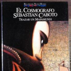 Cómics: EL COSMOGRAFO SEBASTIAN CABOTO. TRAZAR UN MAPAMUNDI PLANETA-AGOSTINI 1992 QUINTO CENTENARIO EX. Lote 155254022