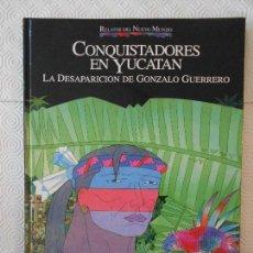 Cómics: CONQUISTADORES EN YUCATAN. LA DESPARICION DE GONZALO GUERRERO. COMIC DE LA COLECCION RELATOS DEL NUE. Lote 171055843