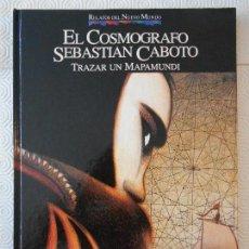 Cómics: EL COSMOGRAFO SEBASTIAN CABOTO. TRAZAR UN MAPAMUNDI. COMIC DE LA COLECCION RELATOS DEL NUEVO MUNDO. . Lote 171057075