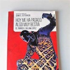 Cómics: HOY ME HA PASADO ALGO MUY BESTIA - EL TORRES / JULIÁN LÓPEZ - PLANETA CÓMIC (RARO). Lote 180266056