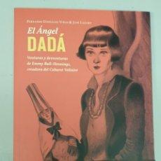 Cómics: EL ANGEL DADÁ : VENTURAS Y DESVENTURAS DE EMMY BALL-HENNINGS CREADORA DEL CABARET VOLTAIRE - PASEO. Lote 278235613