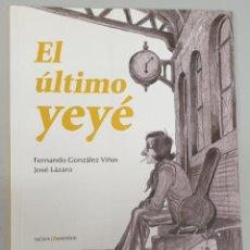 Cómics: EL ULTIMO YEYÉ - FERNANDO GONZALEZ VIÑAS - JOSE LAZARO / NOVA BERENICE 1ª EDICION 2014. Lote 278236463