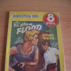 Cómics: EL GRAN FLOOD. LIONEL WHITE. BIBLIOTECA ORO, SERIE AMARILLA,Nº 337, MOLINO 1956. LITERACOMIC.. Lote 27115833