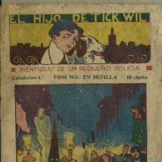 Cómics: EL HIJO DE TICK WIL - AVENTURAS DE UN PEQUEÑO POLICIA CUADERNO Nº 4 - TONI WIL EN SEVILLA. Lote 45445426