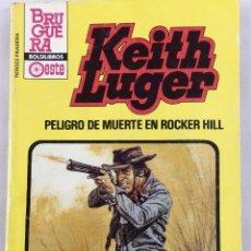 Cómics: KEITH LUGER. PELIGRO DE MUERTE EN ROCKER HILL. HÉROES DE LA PRADERA. BRUGUERA. Lote 52536839