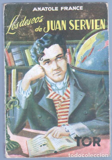 ANATOLE FRANCE - LOS DESEOS DE JUAN SERVIEN - EDI. TOR 1949 (Tebeos, Comics y Pulp - Pulp)