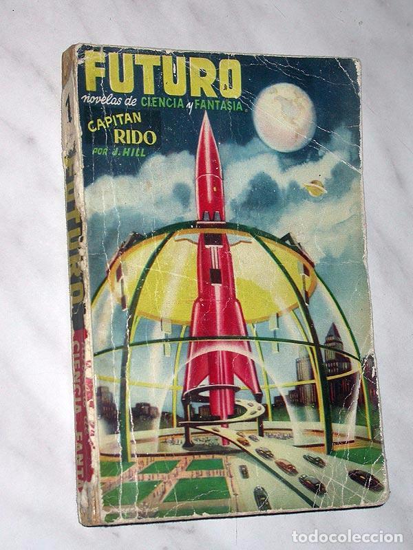 Cómics: FUTURO Nº 1. NOVELAS DE CIENCIA Y FANTASÍA. CAPITÁN RIDO. J. HILL, JOSÉ MALLORQUÍ. EDICIONES FUTURO. - Foto 1 - 93117050
