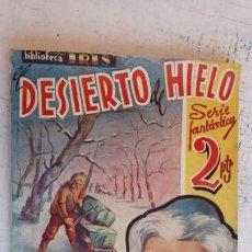 Cómics: BIBLIOTECA IRIS SERIE FANTÁSTICA - EDI. BRUGUERA AÑOS 40 - EL DESIERTO DE HIELO - C.ROYET - MUY BU. Lote 156915030