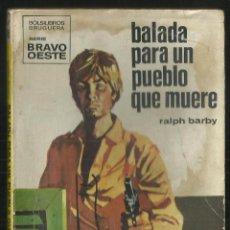 Cómics: BALADA PARA UN PUEBLO QUE MUERE. RALPH BARBY. SERIE BRAVO OESTE, Nº 485 ED. BRUGUERA, 1970. Lote 195150312