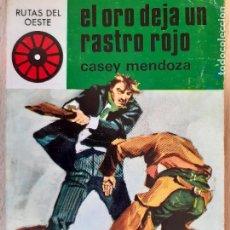 Cómics: RUTAS DEL OESTE Nº 471.EL ORO DEJA UN RASTRO ROJO. CASEY MENDOZA. TORAY 1969. BUENO. Lote 244588475