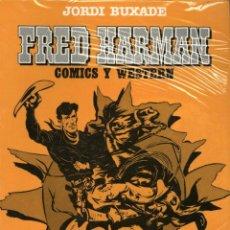 Cómics: FRED HARMAN: COMICS Y WESTERN, DE JORDI BUXADÉ (TOUTAIN, 1982) NUEVO SIN ABRIR. COMICS DE TEXTO-2.. Lote 116329667
