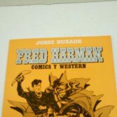 Cómics: FRED HARMAN, COMICS Y WESTERN, DE JORDI BUXADE.. Lote 160675272