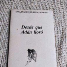 Cómics: DESDE QUE ADAN LLORO / ENCARNACION HUERTA PALACIOS. Lote 219117507