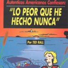 Cómics: LO PEOR QUE HE HECHO NUNCA. TED RALL. EDIT. ECU. Lote 24592202