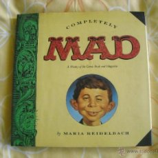 Cómics: COMPLETELY MAD: A HISTORY OF THE COMIC BOOK AND MAGAZINE - MARIA REIDELBACH, EN INGLES. Lote 40219324