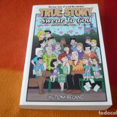 Cómics: TRUE STORY SWEAR TO GOD ARCHIVES 1 ( DE TOM BELAND ) ¡MUY BUEN ESTADO! ( EN INGLES ) IMAGE . Lote 154889794
