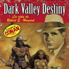 Cómics: DARK VALLEY DESTINY. LA VIDA DE ROBERT E. HOWARD EL CREADOR DE CONAN. RUSTICA. 230 PAGINAS.. Lote 251787935