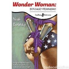 Cómics: WONDER WOMAN. BONDAGE Y FEMINISMO. DE NOAH BERLATSKY (GASMASK EDITORES). Lote 295973083
