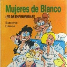 Cómics: MUJERES DE BLANCO (¡VA DE ENFERMERAS!) BERCOVICI - CAUVIN. Lote 27882161
