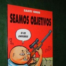 Cómics: SEAMOS OBJETIVOS, DE SANTI ORUE. Lote 31284328
