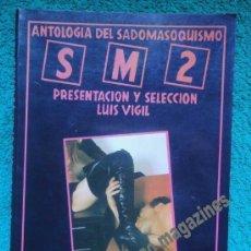 Cómics: ANTOLOGIA DEL SADOMASOQUISMO, S M 2, 1978 ~ LUIS VIGIL ~ 160 PÁGINAS. Lote 34497125