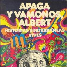 Cómics: APAGA Y VÁMONOS, ALBERT. HISTORIAS SUBTERRÁNEAS. VIVES. INCIATIVAS EDITORIALES 1976.. Lote 35367984