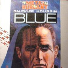 Cómics: METAL HURLANT -GAUCKLER HOUSSIN - BLUE. Lote 166727677