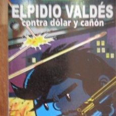 Cómics: ELPIDIO VALDÉS, CONTRA DÓLAR Y CAÑÓN, JUAN PADRÓN, CASA EDITORA ABRIL, LA HABANA, 2007. Lote 49765032
