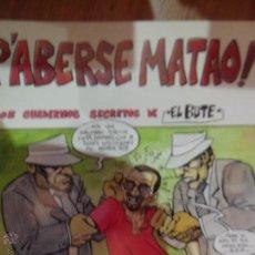 Cómics: P'ABERSE MATAO!, LOS CUADERNO SECRETOS DEL EL BUTE, ED. EL BATRACIO AMARILLO. Lote 54701829