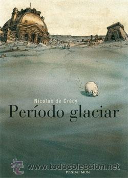 PERÍODO GLACIAR - NICOLAS DE CRÉCY - PONENT MON (Tebeos y Comics - Comics otras Editoriales Actuales)
