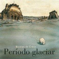 Cómics: PERÍODO GLACIAR - NICOLAS DE CRÉCY - PONENT MON. Lote 54859550