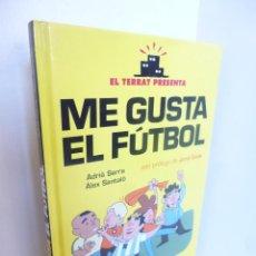 Cómics: ME GUSTA EL FÚTBOL (ADRIÀ SERRA / ÁLEX SANTALLÓ) EL TERRAT. GLÈNAT, 2011 OFRT ANTES 15€. Lote 101119376
