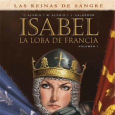 Cómics: ISABEL VOL 1 LA LOBA DE FRANCIA - LAS REINAS DE SANGRE - GLORIS, CALDERÓN - YERMO. Lote 56630990