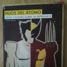 Cómics: HIJOS DEL ÁTOMO: ONCE VISIONES SOBRE LA PATRULLA-X - VVAA - ALPHA DECAY. Lote 108756223