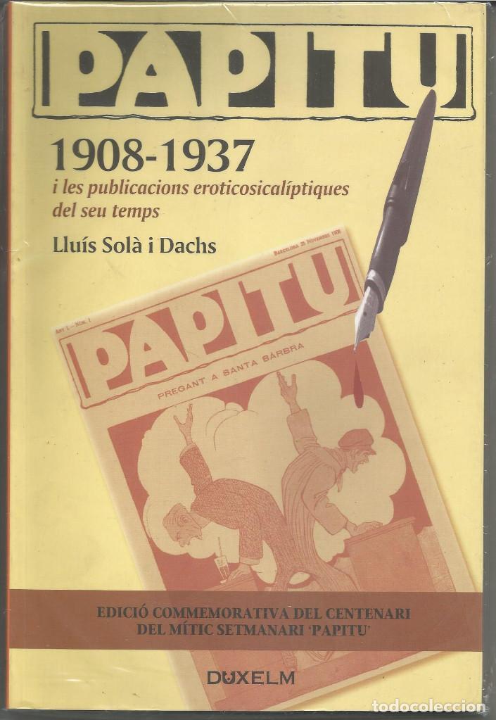 PAPITU 1908-1937, I LES PIBLICACIONS EROTICOSICALÍPTIQUES DEL SEU TEMPS LLUIS SOLA I DACHA. (Tebeos y Comics - Comics otras Editoriales Actuales)