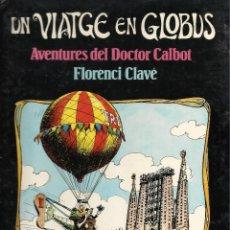 Cómics: UN VIATGE AMB GLOBUS. AVENTURES DEL DOCTOR CALBOT, FLORENCI CLAVÉ. Lote 113377319