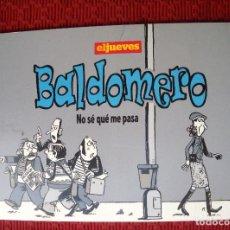 Cómics: BALDOMERO, DE PALLARÉS. NO SÉ QUÉ ME PASA. REVISTA EL JUEVES.. Lote 134178818