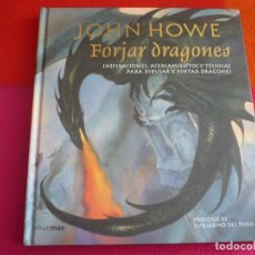 Cómics: FORJAR DRAGONES ( JOHN HOWE ) ¡MUY BUEN ESTADO! TAPA DURA TIMUN MAS TECNICAS PARA DIBUJAR Y PINTAR. Lote 130958132