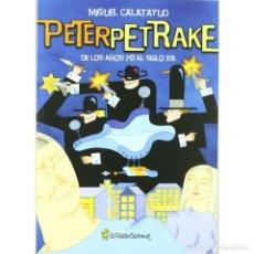 Cómics: CÓMICS. PETER PETRAKE. DE LOS AÑOS 70 AL SIGLO XXI - MIGUEL CALATAYUD DESCATALOGADO!!! OFERTA!!!. Lote 138717242