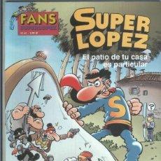 Cómics: FANS SUPERLOPEZ NUMERO 41: EL PATIO DE TU CASA ES PARTICULAR. Lote 158864304