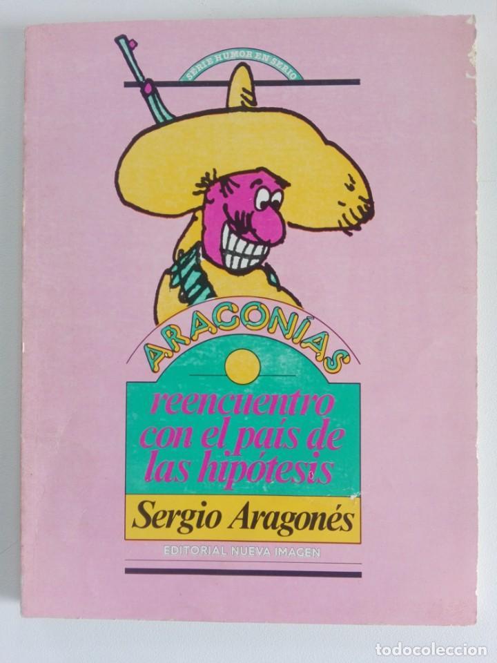 SERGIO ARAGONÉS: ARAGONIAS, REENCUENTRO CON EL PAÍS DE LAS HIPOTESIS (ED. NUEVA IMAGEN, MEXICO, 1981 (Tebeos y Comics Pendientes de Clasificar)